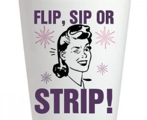 Flip, Sip or strip is a drinking game about stripping and getting drunk.